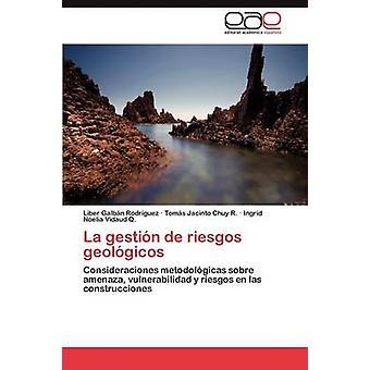 La Gestion de Riesgos Geologicos by Galb N. Rodr Guez & Liber