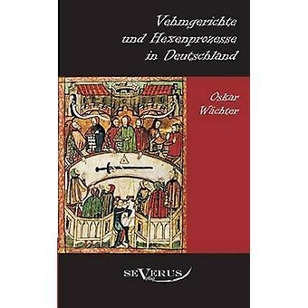 Vehmgerichte Und Hexenprozesse in Deutschland by Wachter & Oskar