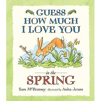 Guess How Much I Love You in the Spring by Sam McBratney - Anita Jera