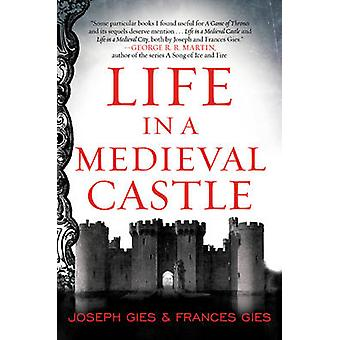 Life in a Medieval Castle by Joseph Gies - Frances Gies - 97800624147