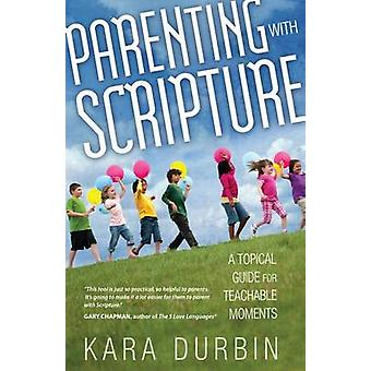 Parenting with Scripture - A Topical Guide for Teachable Moments by Ka