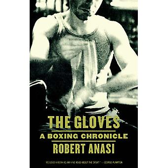 The Gloves - A Boxing Chronicle by Robert Anasi - 9780865476523 Book