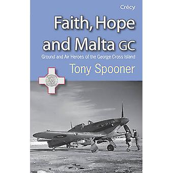 Faith - Hope and Malta - Ground and Air Heroes of the George Cross Isl