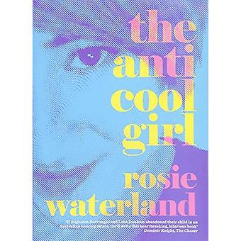 The Anti-Cool Girl by The Anti-Cool Girl - 9781460750643 Book
