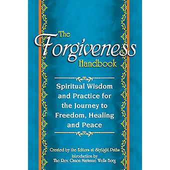 Forgiveness Handbook - Spiritual Wisdom and Practice for the Journey t