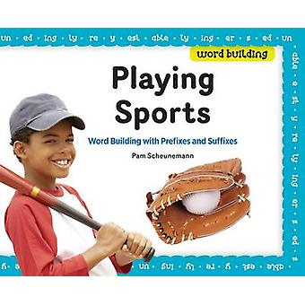 Playing Sports - Word Building with Prefixes and Suffixes by Pam Scheu