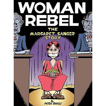 Woman Rebel - The Margaret Sanger Story by Peter Bagge - 9781770461260