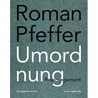 Roman Pfeffer. Umordnung. Rearrangement. by Roman Pfeffer. Umordnung.