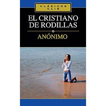 El Cristiano de Rodillas by Zondervan - 9788482675374 Book