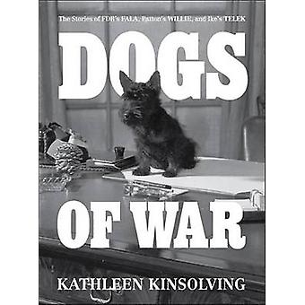 Dogs of War - The Stories of FDR's Fala - Patton's Willie - and Ike's