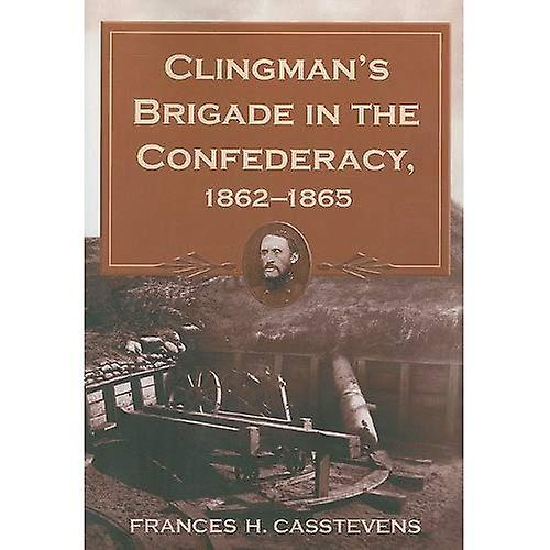 Clinghomme& 039;s Brigade in the Confederacy, 1862-1865