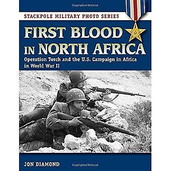 Zuerst Blut in Nordafrika: Operation Torch und die US-Kampagne in Afrika im zweiten Weltkrieg (Stackpole militärische Foto-Serie)
