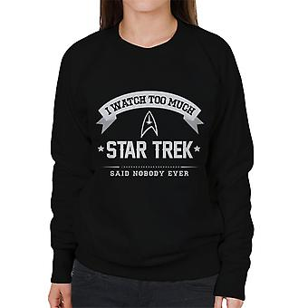 I Watch Too Much Star Trek Said Nobody Ever Women's Sweatshirt