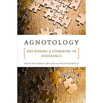 Agnotology - The Making and Unmaking of Ignorance by Robert Proctor -