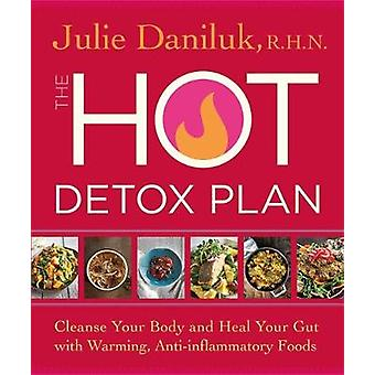 The Hot Detox Plan - Cleanse Your Body and Heal Your Gut with Warming