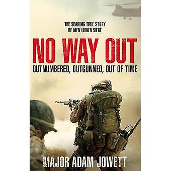 No Way Out - The Searing True Story of Men Under Siege by Adam Jowett