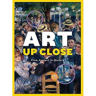 Art Up Close - From Ancient to Modern by Claire d'Harcourt - 978161689