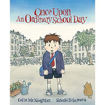 Once Upon an Ordinary School Day by Colin McNaughton - Satoshi Kitamu