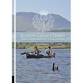 Scottish Canoe Classics - Twenty Five Great Canoe & Kayak Trips (2nd e
