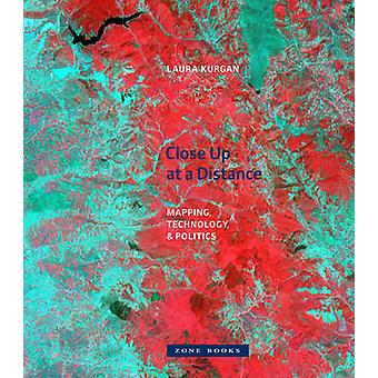 Close Up at a Distance - Mapping - Technology - and Politics by Laura