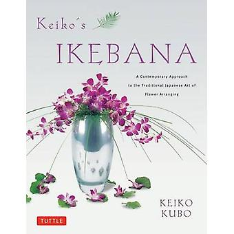 Keiko's Ikebana - A Contemporary Approach to the Traditional Japanese