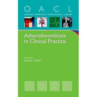 Atherothrombosis in Clinical Practice by Deepak L. Bhatt - 9780199976