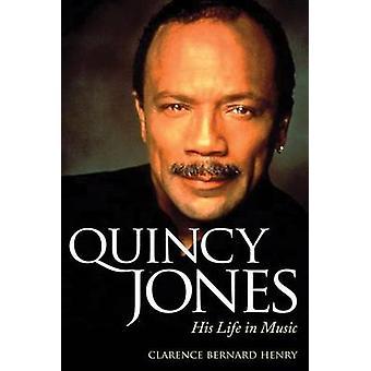Quincy Jones - His Life in Music by Clarence Bernard Henry - 978161703