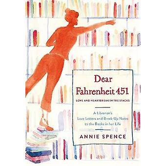 Dear Fahrentheit 451 - Love and Heartbreak in the Stacks by Annie Spen