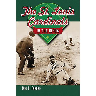 The St. Louis Cardinals in the 1940s by Mel R. Freese - 9780786426447