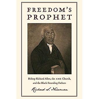 Profeta de la libertad: Obispo Richard Allen, la iglesia de AME y los fundadores negro
