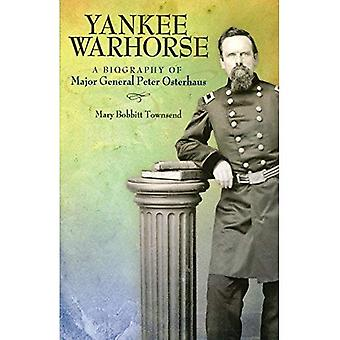 Yankee Warhorse: A Biography of Major General Peter J. Osterhaus (Shades of Blue and Gray)