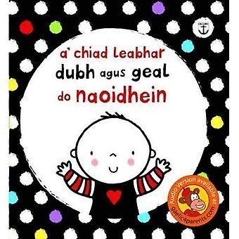 A' Chiad Leabhar Dubh is Geal Do Naoidhein