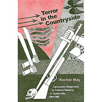 Terror in the Countryside : Campesino Responses to Political Violence in Guatemala, 1954-1985