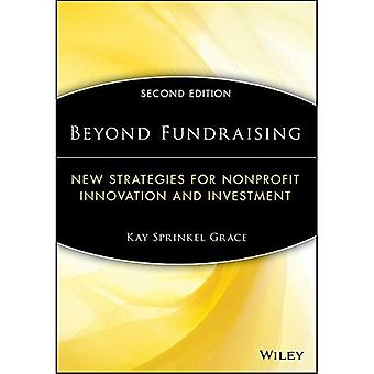 Beyond Fundraising, Second Edition: New Strategies for Nonprofit Innovation and Investment (The AFP/Wiley Fund...
