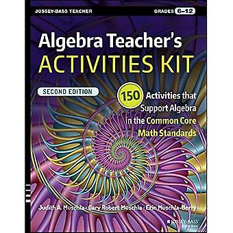 Algebra Teacher's activiteiten Kit: rangen 6-12: 150 activiteiten die ondersteuning bieden voor Algebra in de Common Core Math normen...