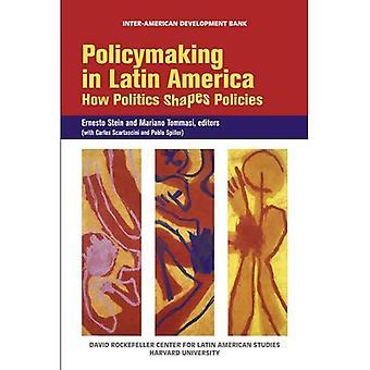 Policymaking in Latin America: How Politics Shapes Policies: How Politics Shapes Politics (David Rockefeller/ Inter-American Development Bank)