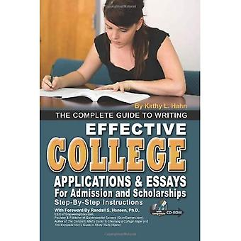 The Complete Guide to Writing Effective College Applications and Essays for Admissions and Scholarships: Step-By-Step Instructions