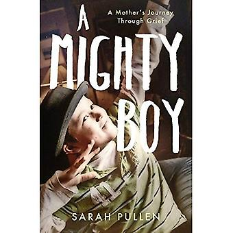 A Mighty Boy: A Mother's�Journey Through Grief