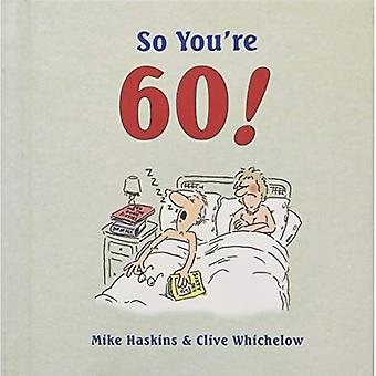 So You're 60: A Handbook for the Newly Confused