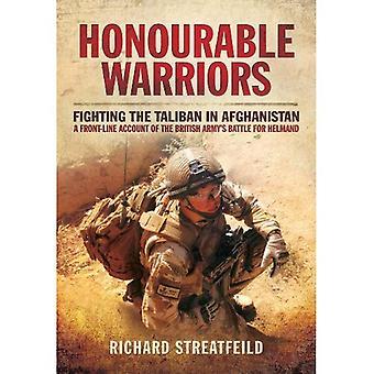 Ärade krigare: Bekämpa talibanerna i Afghanistan - ett frontlinjen konto av den brittiska arméns kamp för...