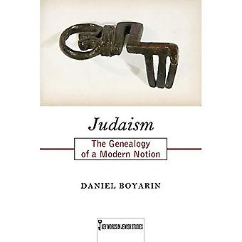 Judaism: The Genealogy of a Modern Notion (Key Words� in Jewish Studies)