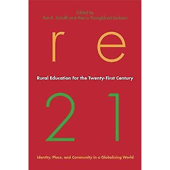 Rural Education for the TwentyFirst Century Identity Place and Community in a Globalizing World by Schafft & Kai A.