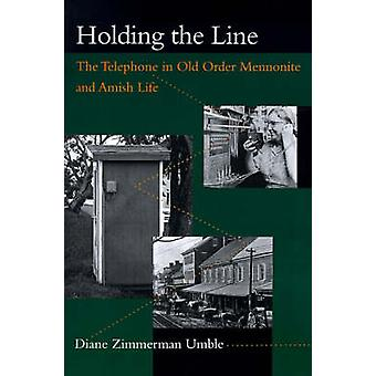 Holding the Line The Telephone in Old Order Mennonite and Amish Life by Umble & Diane Zimmerman