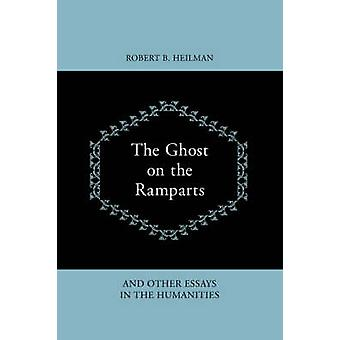 The Ghost on the Ramparts and Other Essays in the Humanities by Heilman & Robert B.