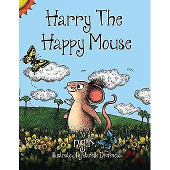 Harry The Happy Mouse Teaching children to be kind to each other. by K & NG