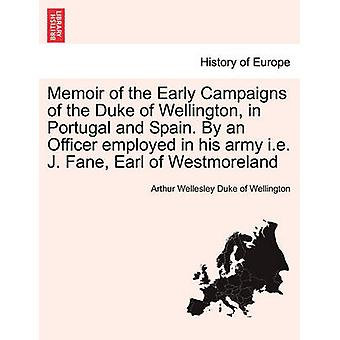 ポルトガルとスペインのウェリントン公爵の初期のキャンペーンの回顧録。彼の軍隊に雇われた将校によって、ウェリントン & アーサー・ウェルズリー・デュークによって暗黒・ウェストモアランド伯爵