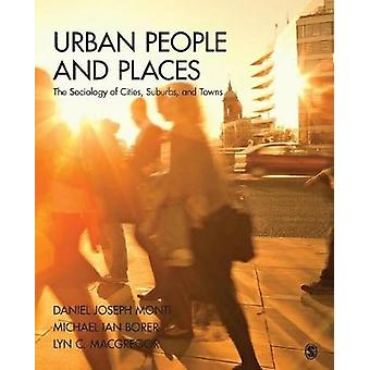 Urban People and Places The Sociology of Cities Suburbs and Towns by Monti & Daniel Joseph