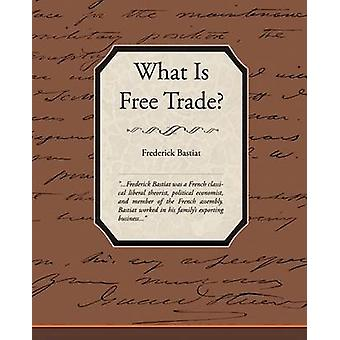What Is Free Trade by Bastiat & Frederic