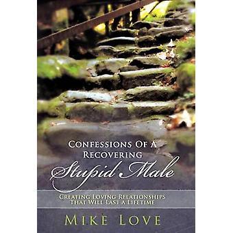 Confessions d'un homme stupide récupération de créer des relations qui dureront toute une vie par amour & Mike amoureuses