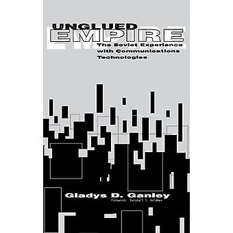 Unglued Empire The Soviet Experiences with Communications Technologies by Ganley & Gladys D.